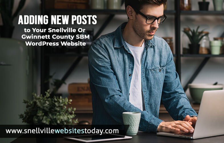 Adding New Posts to Your Snellville Or Gwinnett County SBM WordPress Website