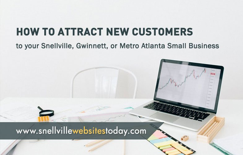 How to Attract New Customers to Your Snellville, Gwinnett, or Metro Atlanta Small Business